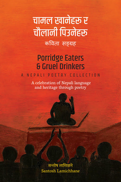 Porridge Eaters and Gruel Drinkers A Nepali Poetry Collection